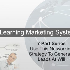 7 Part Series - Use This Networking Strategy To Generate Leads At Will