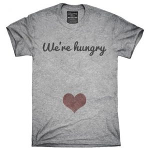 We're Hungry Pregnancy T-Shirt