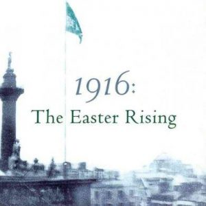 1916: The Easter Rising: 1916