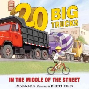 20 Big Trucks in the Middle of the Street: Twenty Big Trucks in the Middle of the Street