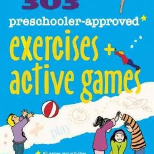 303 Preschooler-Approved Exercises and Active Games: Ages 3-5 (Smartfun Activity Books)