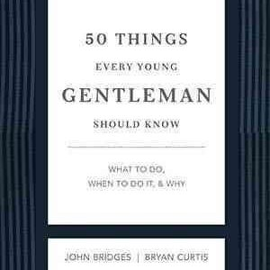50 Things Every Young Gentleman Should Know: What to Do, When to Do It & Why (GentleManners)