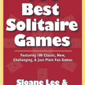 100 Best Solitaire Games: Featuring 100 Classic, New, Challenging, & Just Plain Fun Games