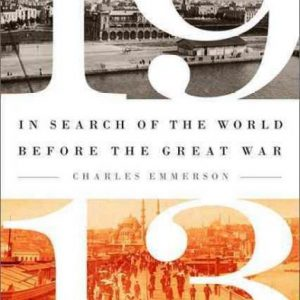 1913: In Search of the World before the Great War