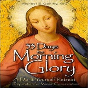 33 Days to Morning Glory:A Do-It-Yourself Retreat in Preparation for Marian Consecration