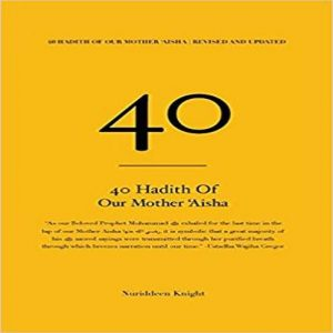 40 Hadith of 'Aisha: [Revised and Updated]
