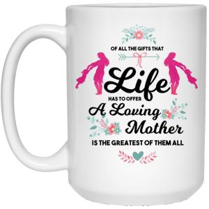 A Loving Mother Is The Greatest Of Them All 15oz. White Mug