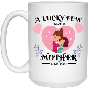 A Lucky Few Have A Mother Like You (Girl) 15oz. White Mug